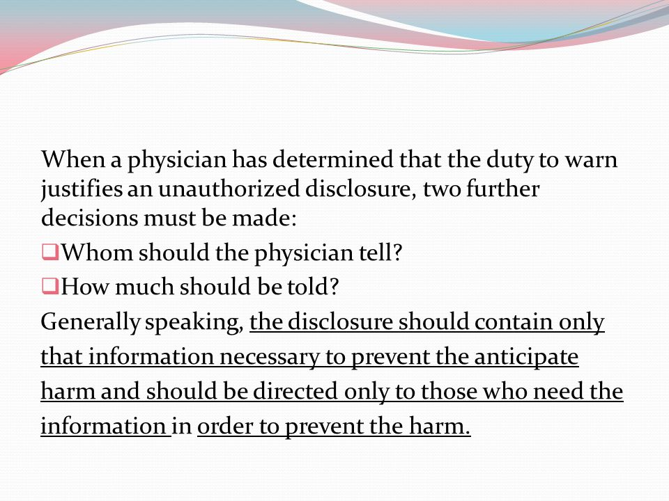 When a physician has determined that the duty to warn justifies an unauthorized disclosure, two further decisions must be made: