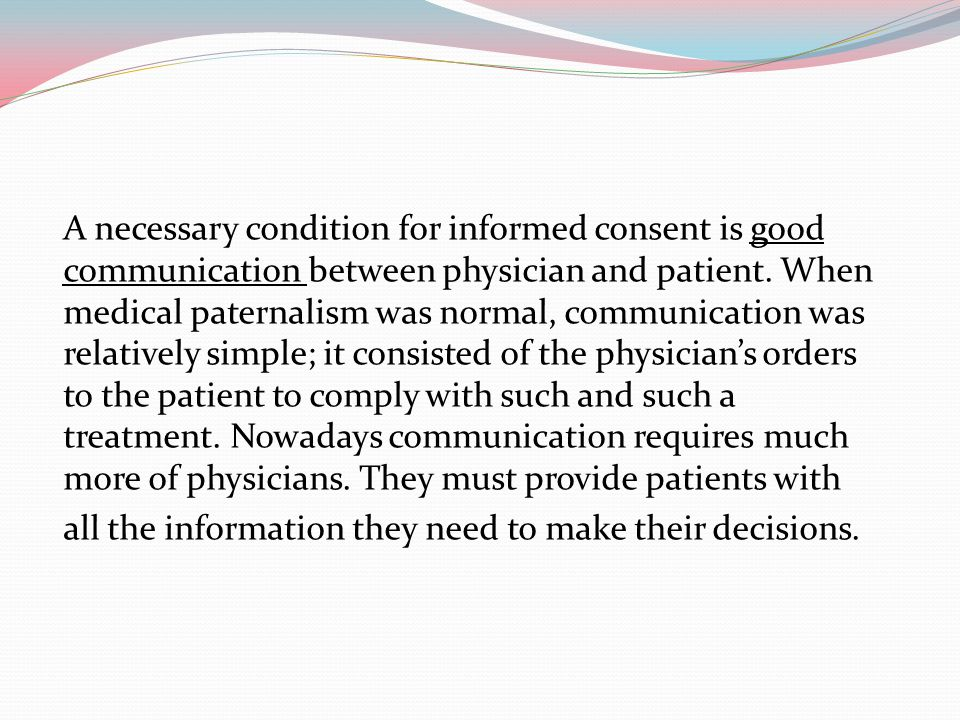 A necessary condition for informed consent is good communication between physician and patient.