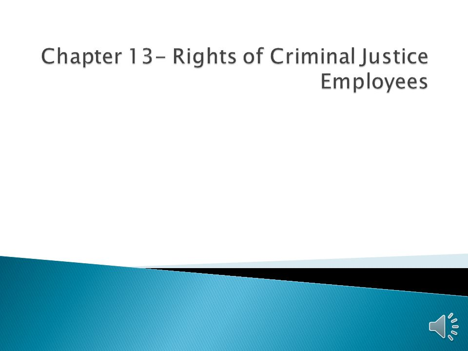 Chapter 13- Rights of Criminal Justice Employees