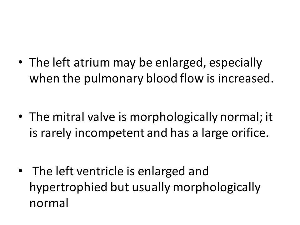 The left atrium may be enlarged, especially when the pulmonary blood flow is increased.