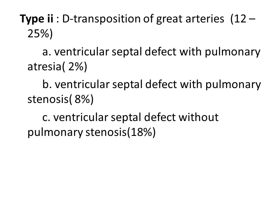 Type ii : D-transposition of great arteries (12 – 25%) a