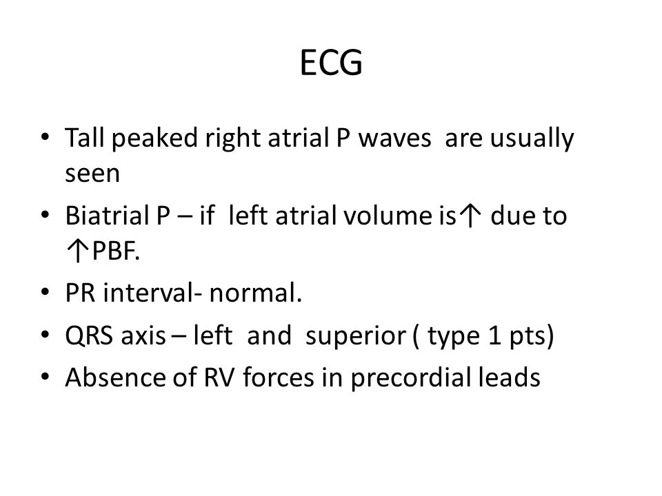 ECG Tall peaked right atrial P waves are usually seen