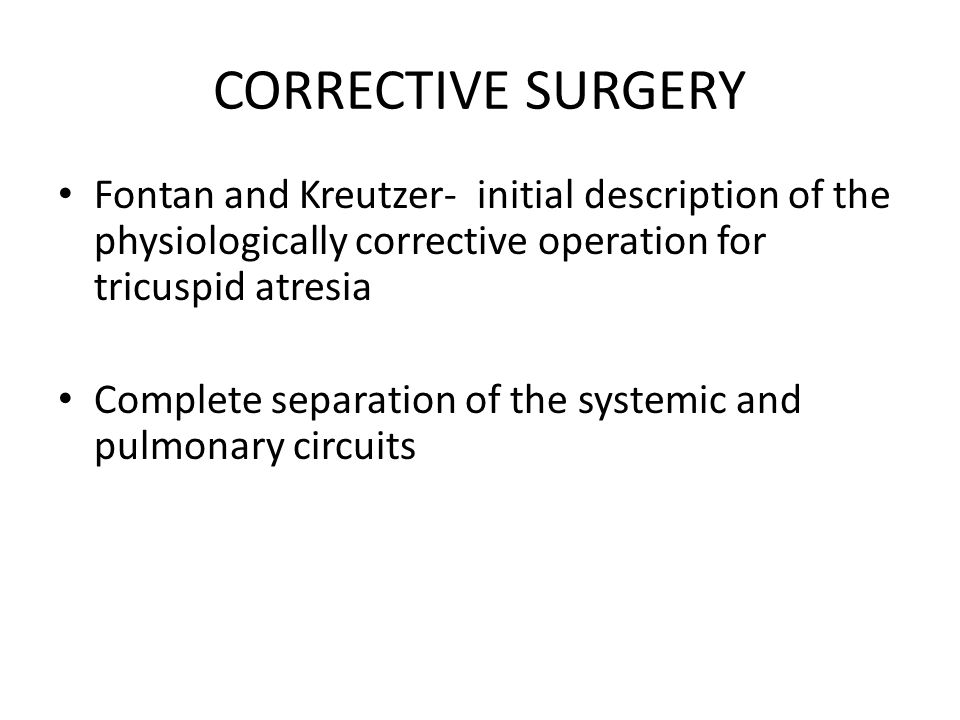 CORRECTIVE SURGERY Fontan and Kreutzer- initial description of the physiologically corrective operation for tricuspid atresia.