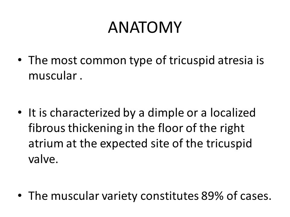 ANATOMY The most common type of tricuspid atresia is muscular .