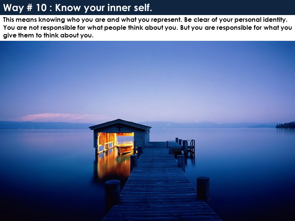 Way # 10 : Know your inner self.