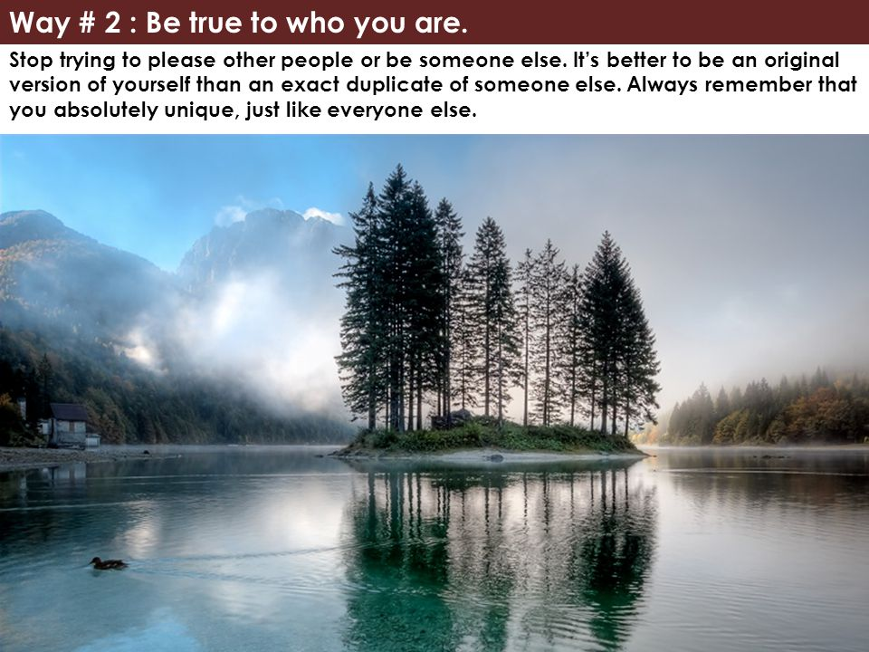 Way # 2 : Be true to who you are.