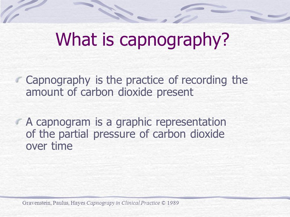 What is capnography Capnography is the practice of recording the amount of carbon dioxide present.