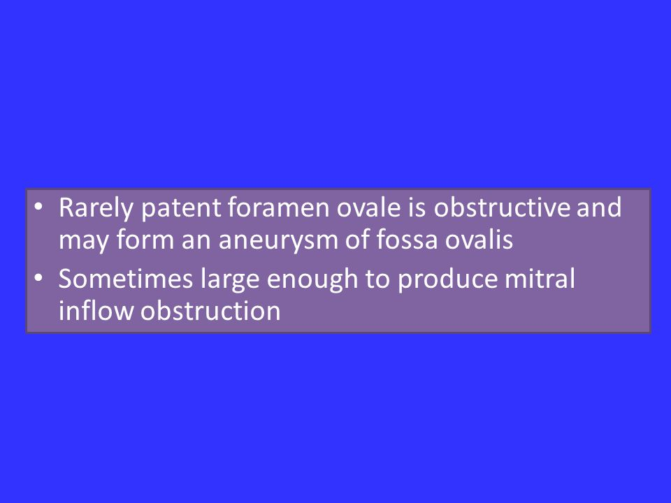Rarely patent foramen ovale is obstructive and may form an aneurysm of fossa ovalis
