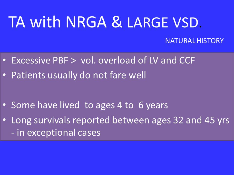 TA with NRGA & LARGE VSD. NATURAL HISTORY. Excessive PBF > vol. overload of LV and CCF. Patients usually do not fare well.