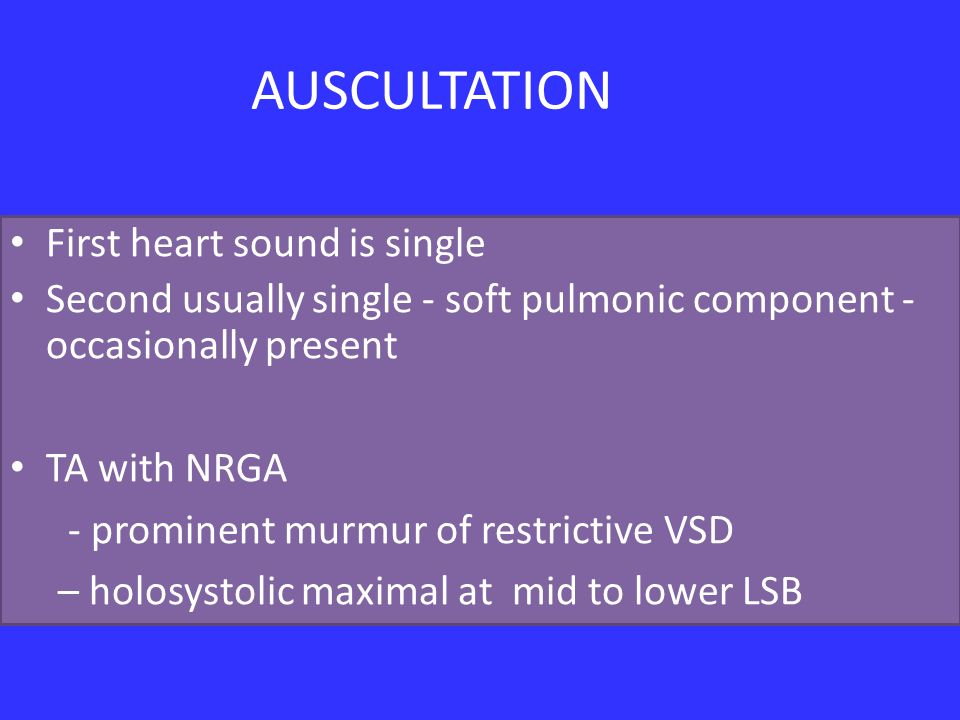 AUSCULTATION First heart sound is single