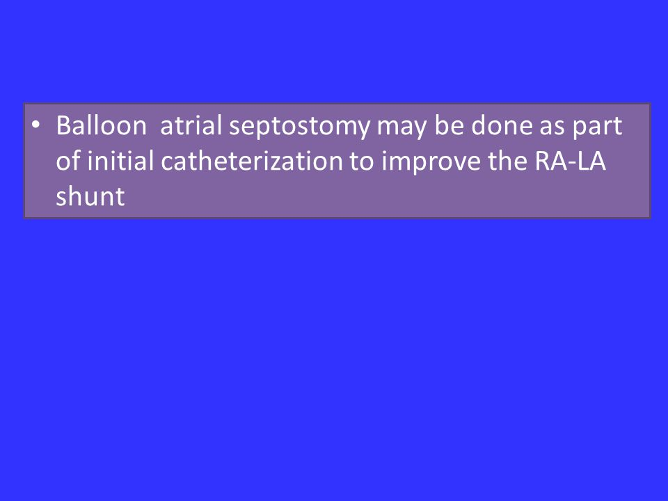 Balloon atrial septostomy may be done as part of initial catheterization to improve the RA-LA shunt