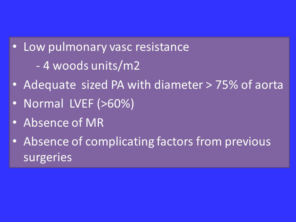 Low pulmonary vasc resistance - 4 woods units/m2