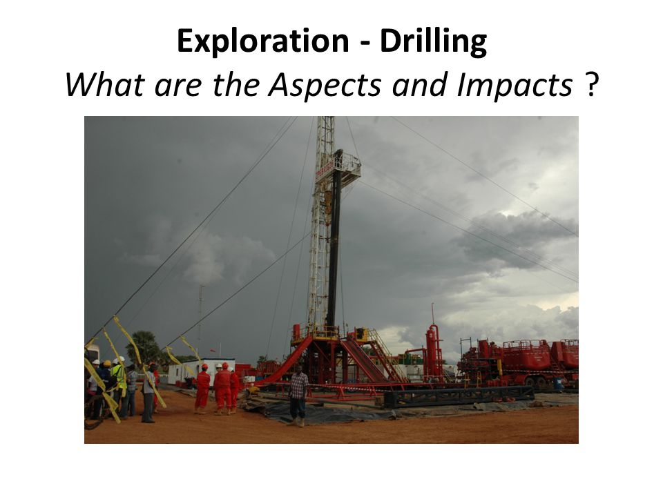 Exploration - Drilling What are the Aspects and Impacts