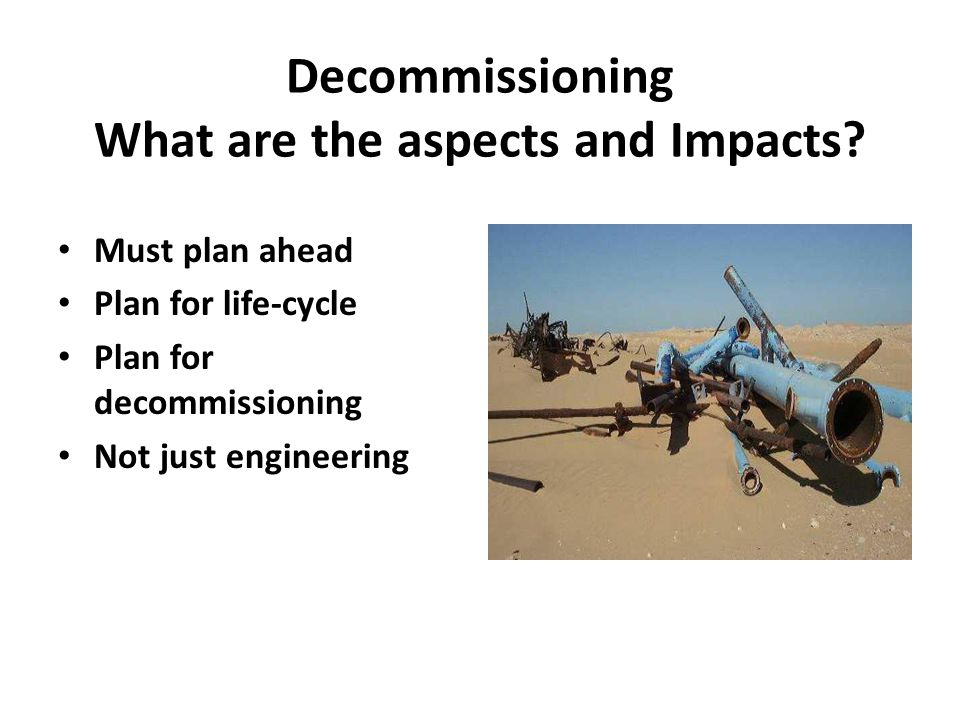 Decommissioning What are the aspects and Impacts