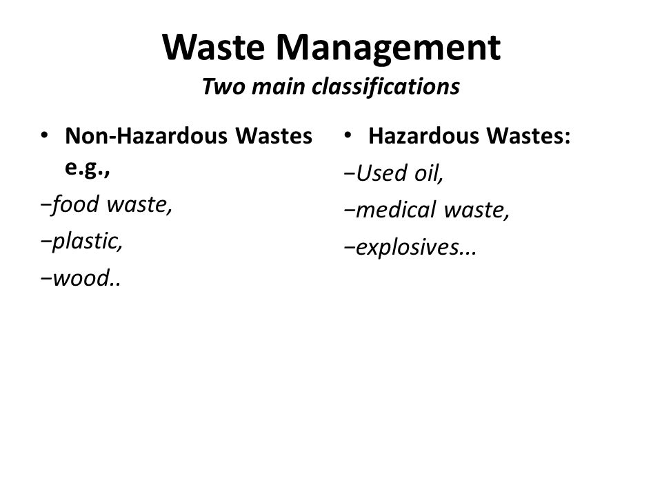 Waste Management Two main classifications