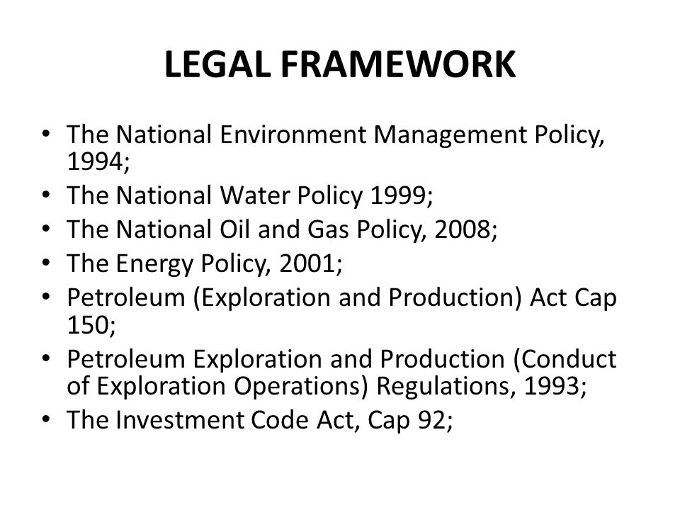 LEGAL FRAMEWORK The National Environment Management Policy, 1994;