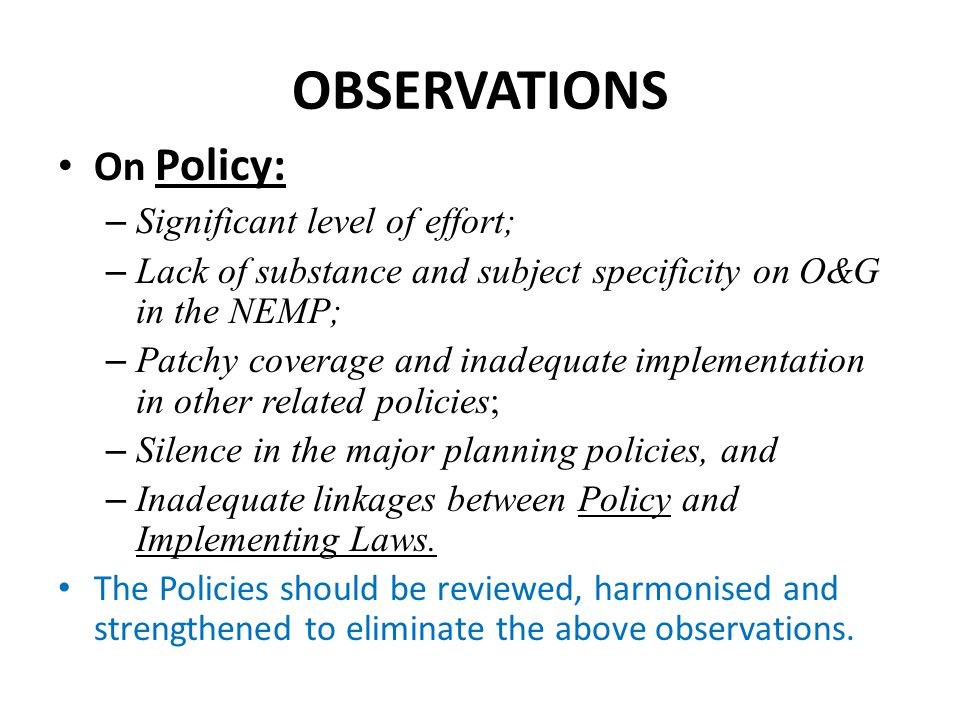 OBSERVATIONS On Policy: Significant level of effort;