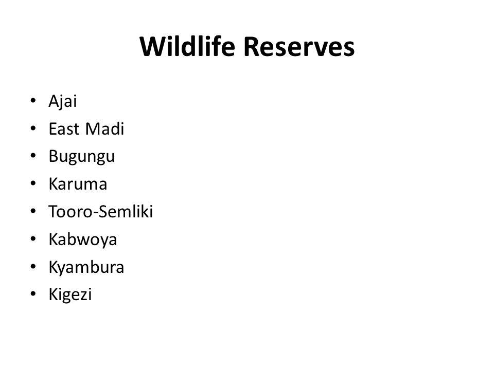 Wildlife Reserves Ajai East Madi Bugungu Karuma Tooro-Semliki Kabwoya