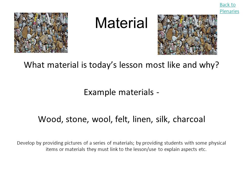 Material What material is today's lesson most like and why