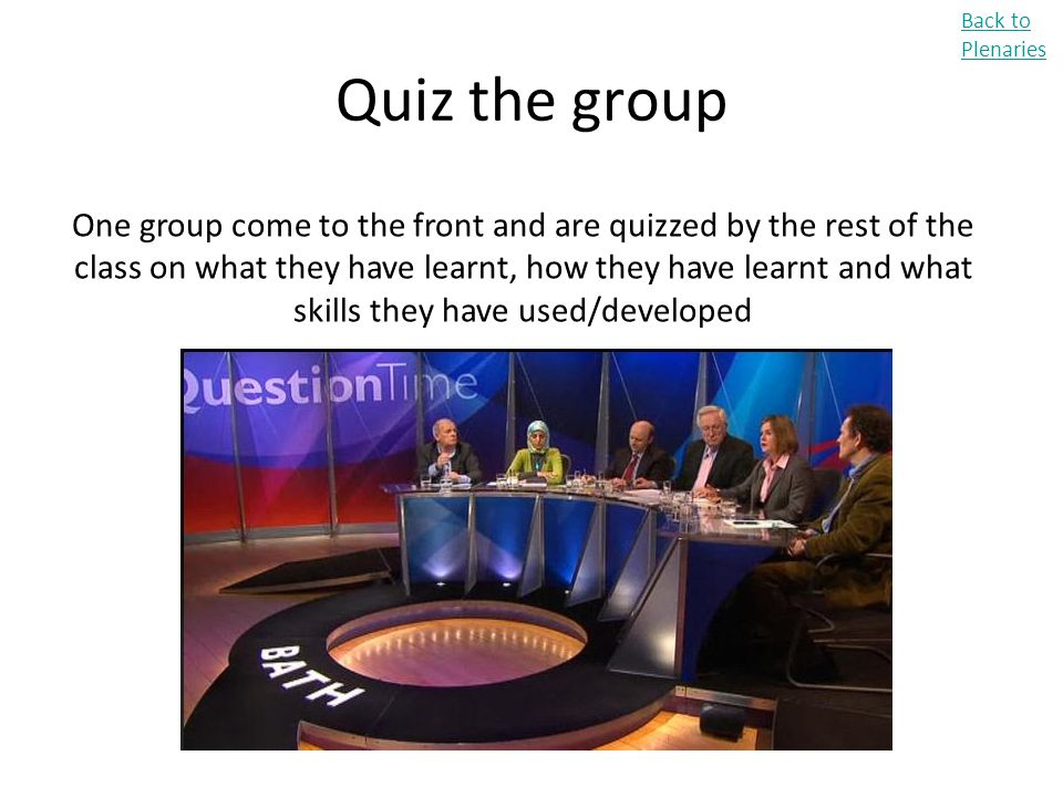 Back to Plenaries Quiz the group.
