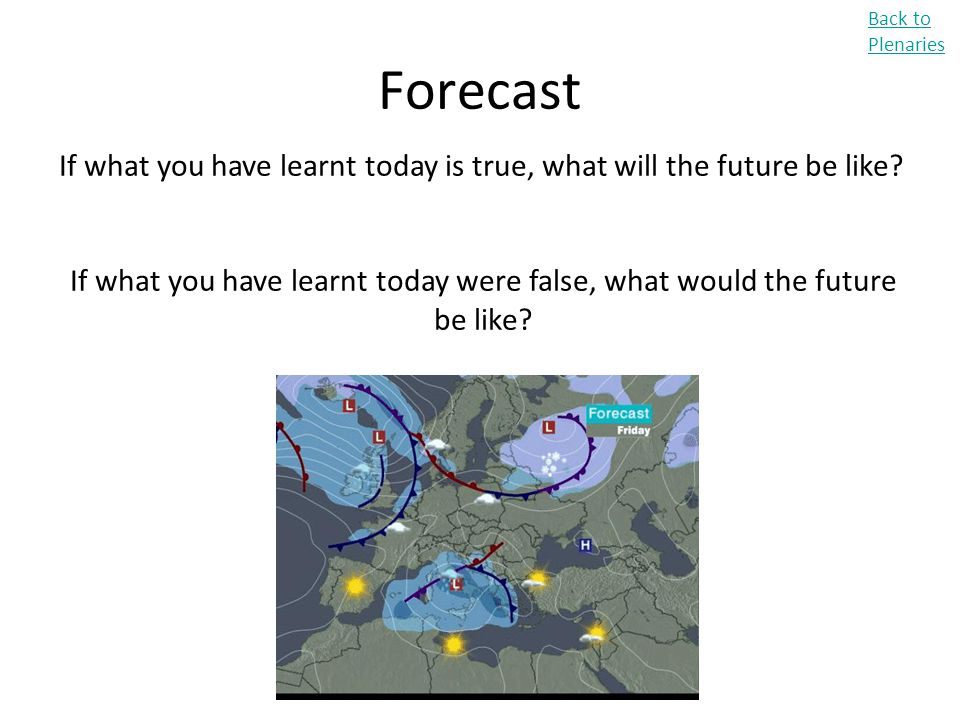 Back to Plenaries Forecast. If what you have learnt today is true, what will the future be like