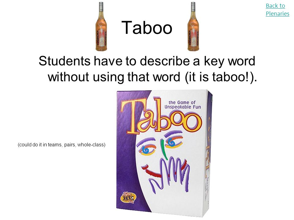 Back to Plenaries Taboo. Students have to describe a key word without using that word (it is taboo!).
