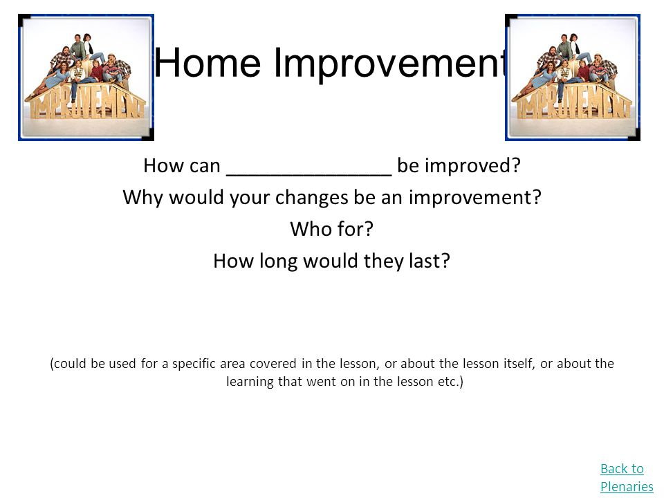 Home Improvement How can _______________ be improved