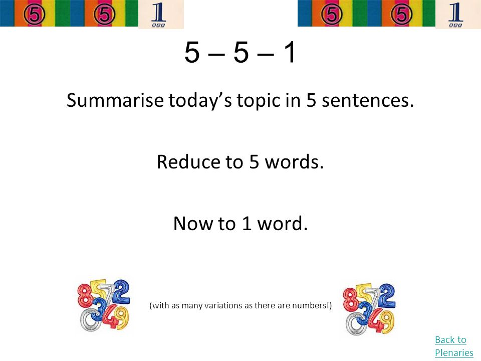 5 – 5 – 1 Summarise today's topic in 5 sentences. Reduce to 5 words.