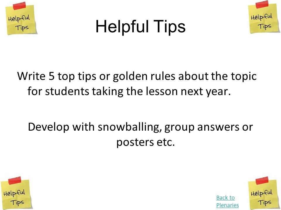 Develop with snowballing, group answers or posters etc.