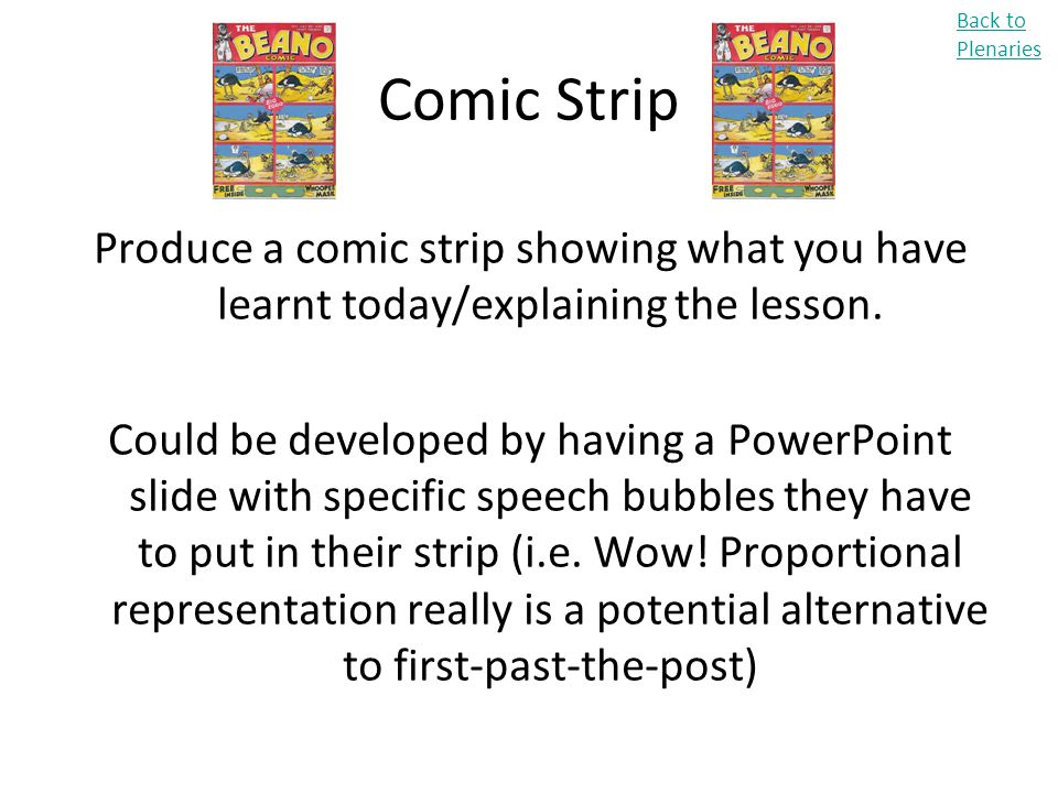Back to Plenaries Comic Strip. Produce a comic strip showing what you have learnt today/explaining the lesson.