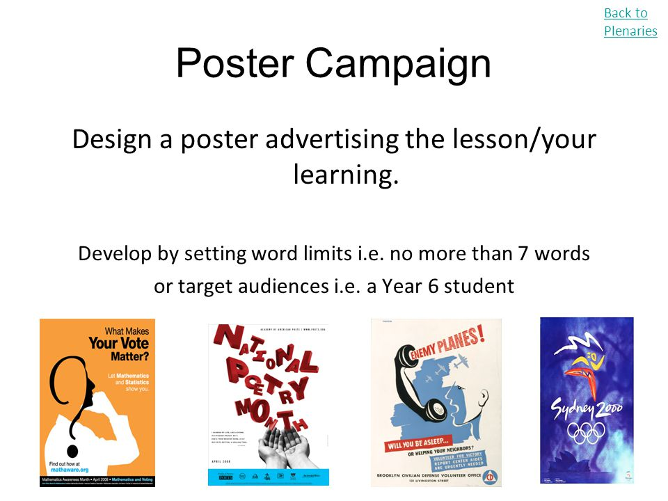 Poster Campaign Design a poster advertising the lesson/your learning.