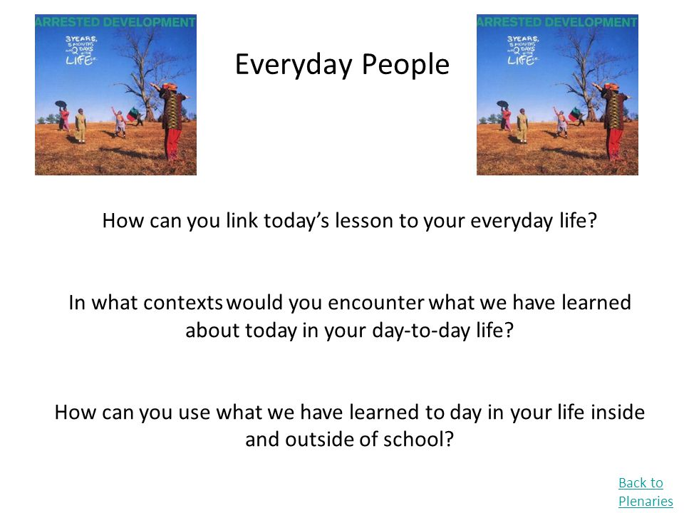 How can you link today's lesson to your everyday life