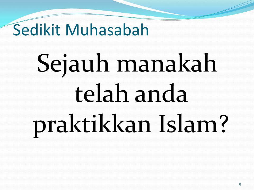 Sejauh manakah telah anda praktikkan Islam