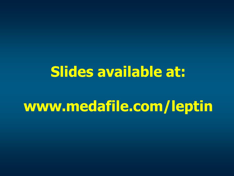 Slides available at: www.medafile.com/leptin