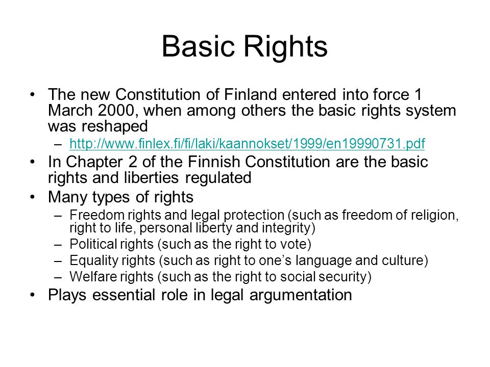 Basic Rights The new Constitution of Finland entered into force 1 March 2000, when among others the basic rights system was reshaped.