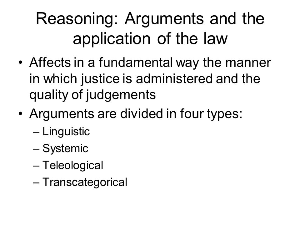 Reasoning: Arguments and the application of the law
