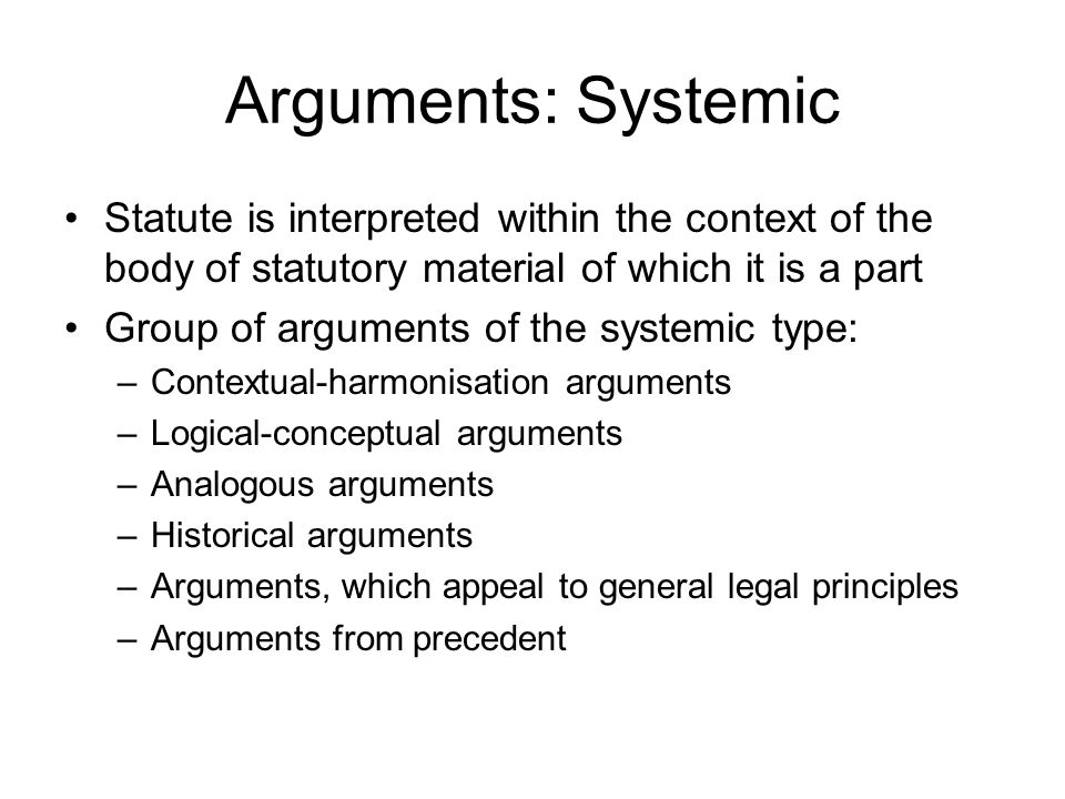 Arguments: Systemic Statute is interpreted within the context of the body of statutory material of which it is a part.