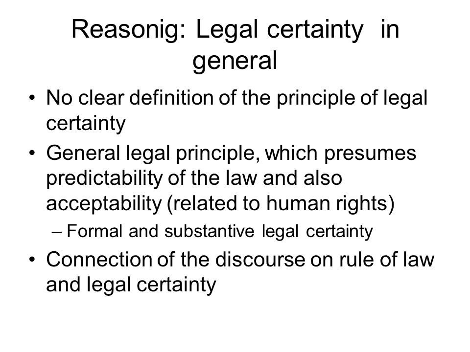 Reasonig: Legal certainty in general