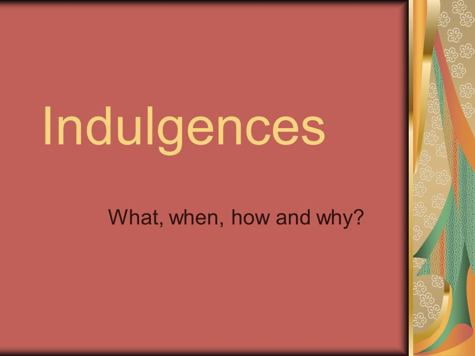 Indulgences What, when, how and why