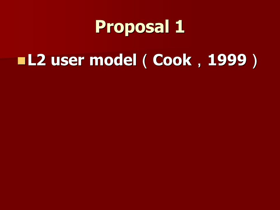 Proposal 1 L2 user model(Cook,1999)
