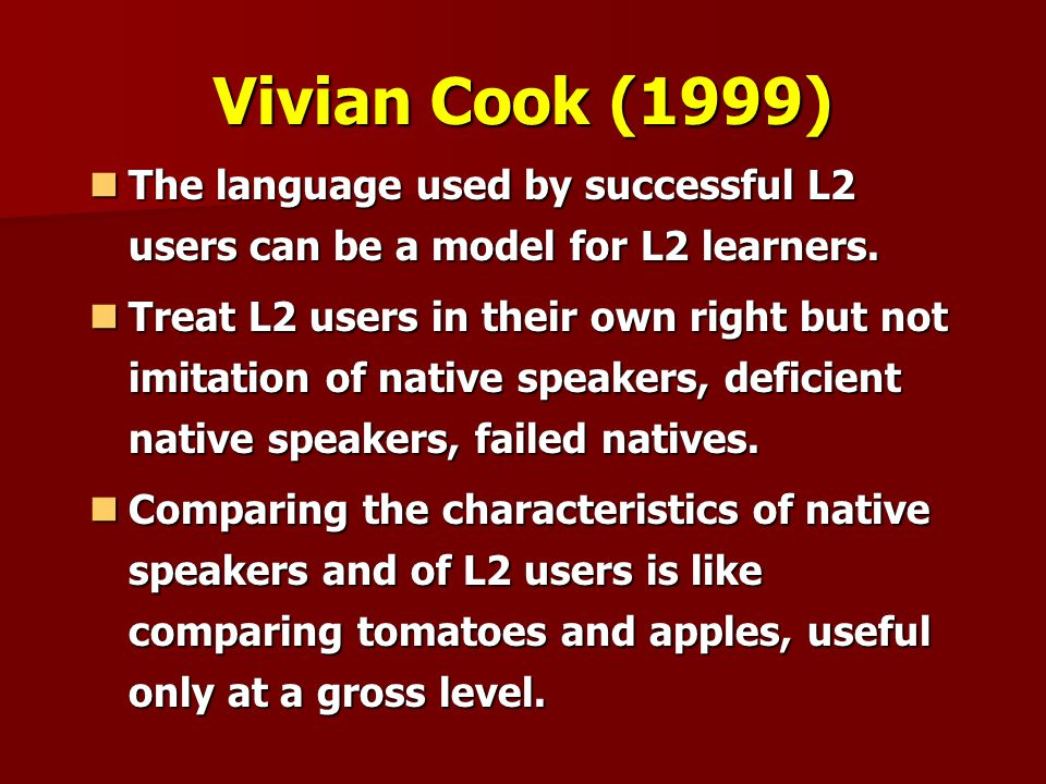 Vivian Cook (1999) The language used by successful L2 users can be a model for L2 learners.