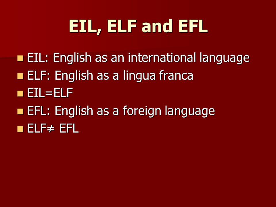 EIL, ELF and EFL EIL: English as an international language