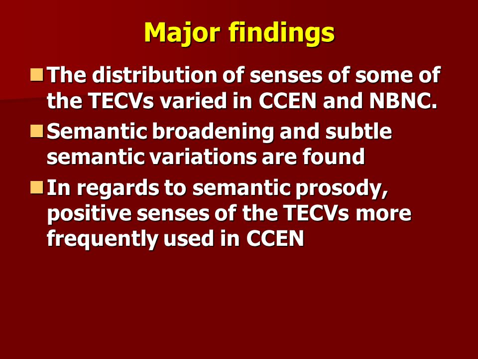 Major findings The distribution of senses of some of the TECVs varied in CCEN and NBNC. Semantic broadening and subtle semantic variations are found.