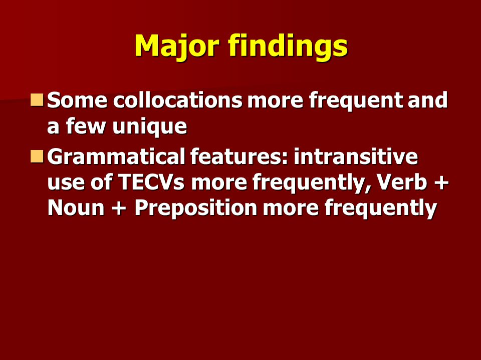 Major findings Some collocations more frequent and a few unique