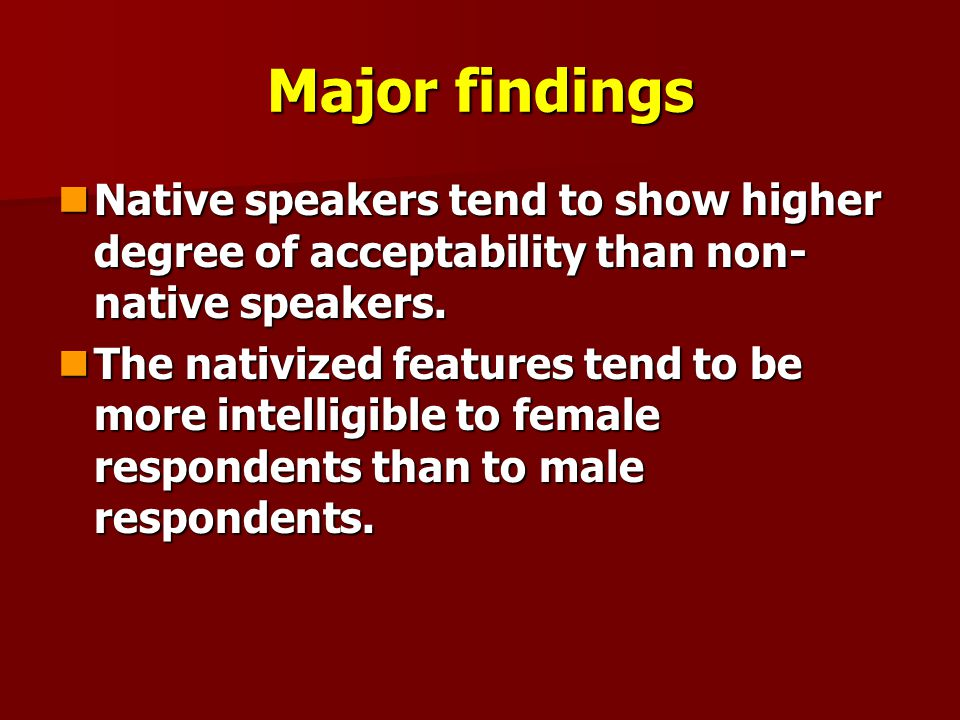 Major findings Native speakers tend to show higher degree of acceptability than non-native speakers.