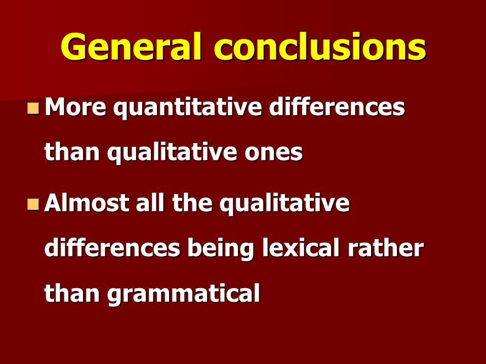 General conclusions More quantitative differences than qualitative ones.