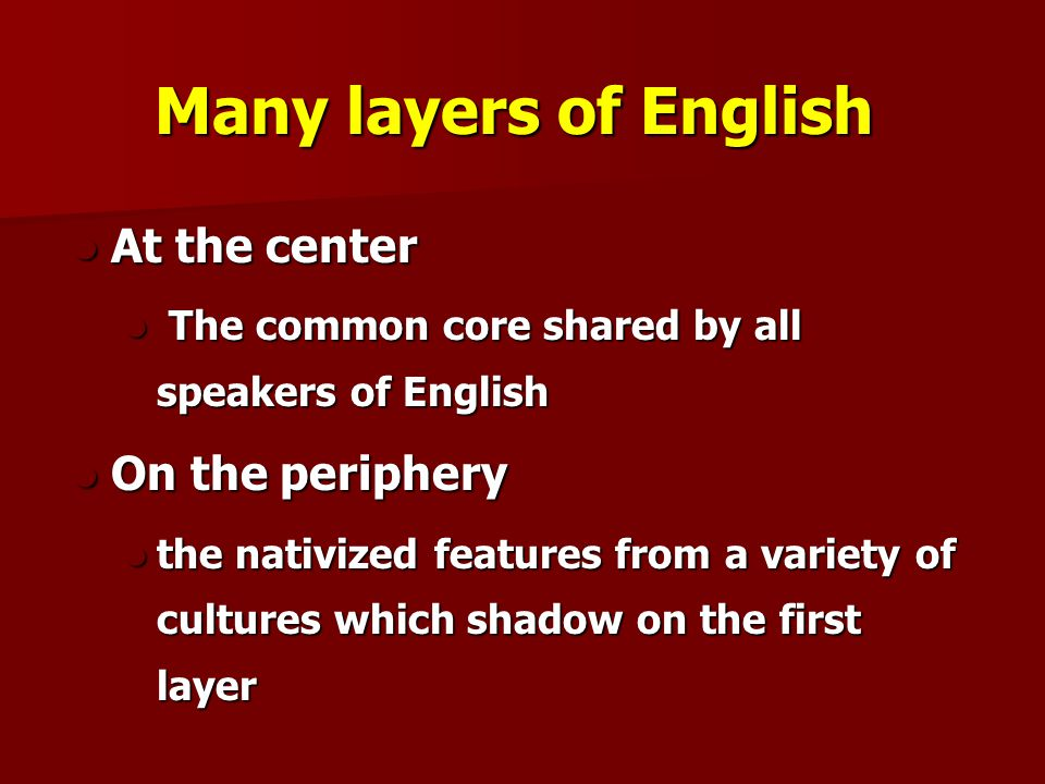 Many layers of English At the center On the periphery