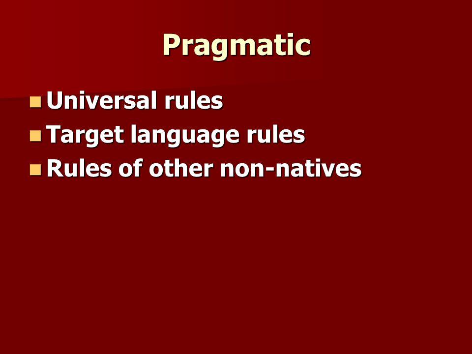 Pragmatic Universal rules Target language rules