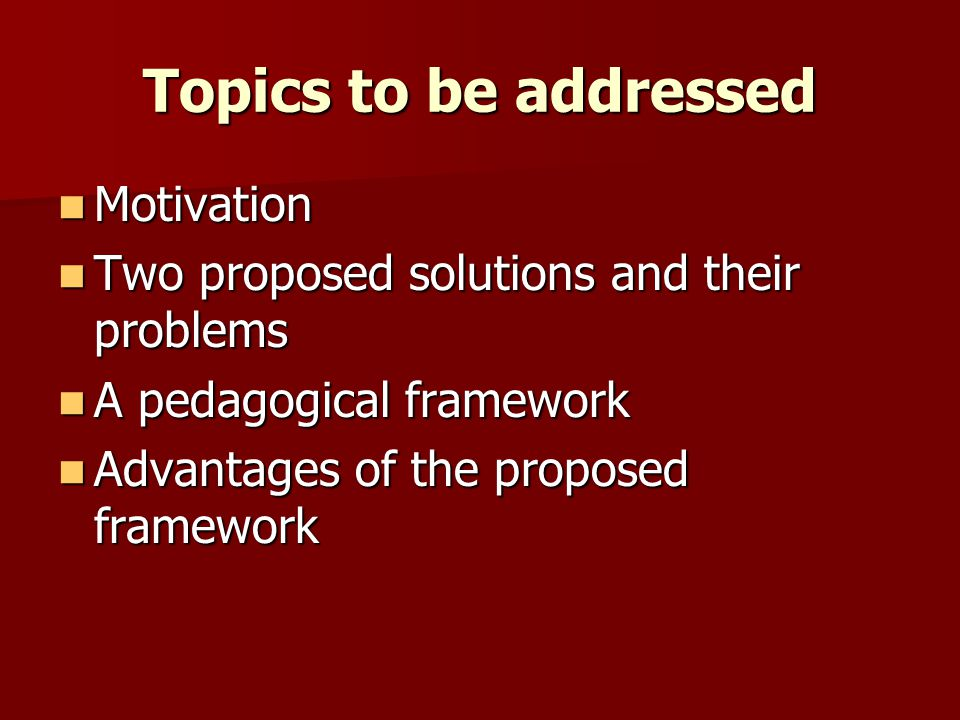 Topics to be addressed Motivation