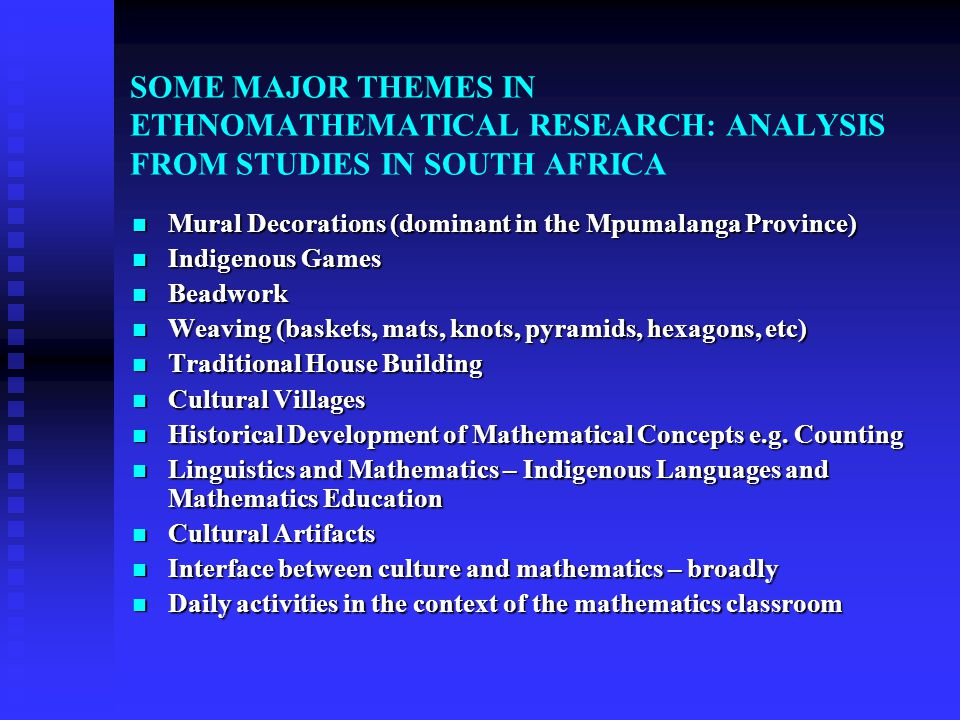 SOME MAJOR THEMES IN ETHNOMATHEMATICAL RESEARCH: ANALYSIS FROM STUDIES IN SOUTH AFRICA